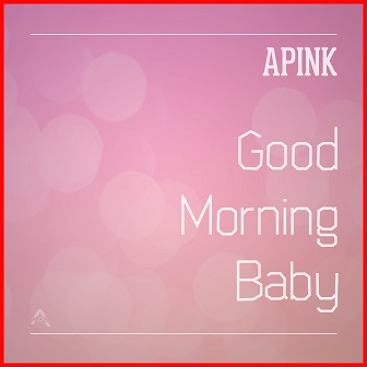 A Pink - Good Morning Baby